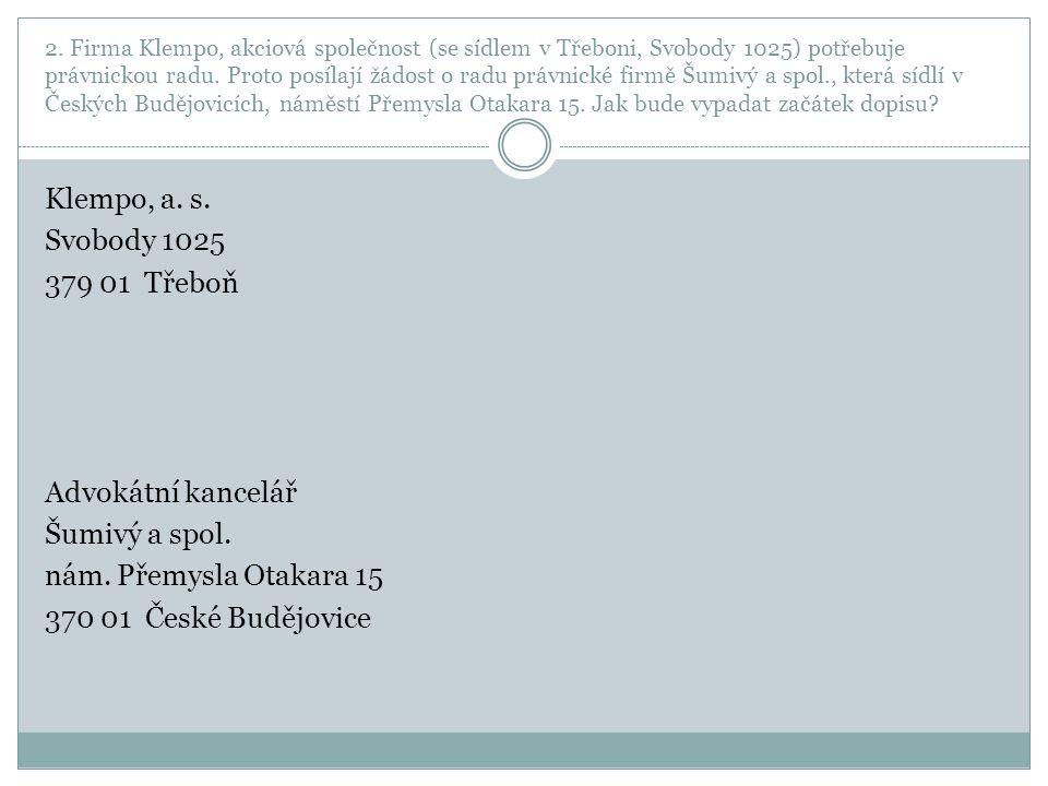 2. Firma Klempo, akciová společnost (se sídlem v Třeboni, Svobody 1025) potřebuje právnickou radu.