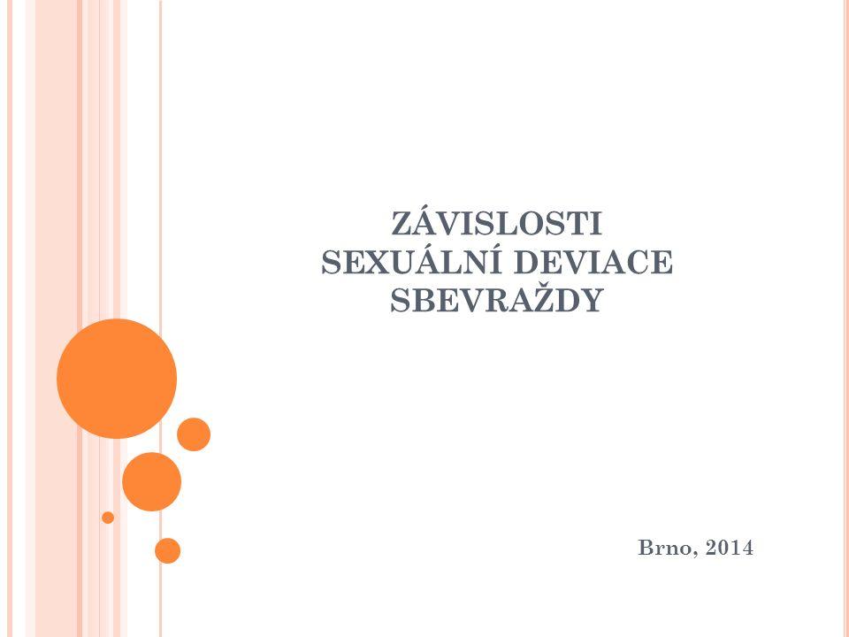 ZÁVISLOSTI SEXUÁLNÍ DEVIACE SBEVRAŽDY Brno, 2014
