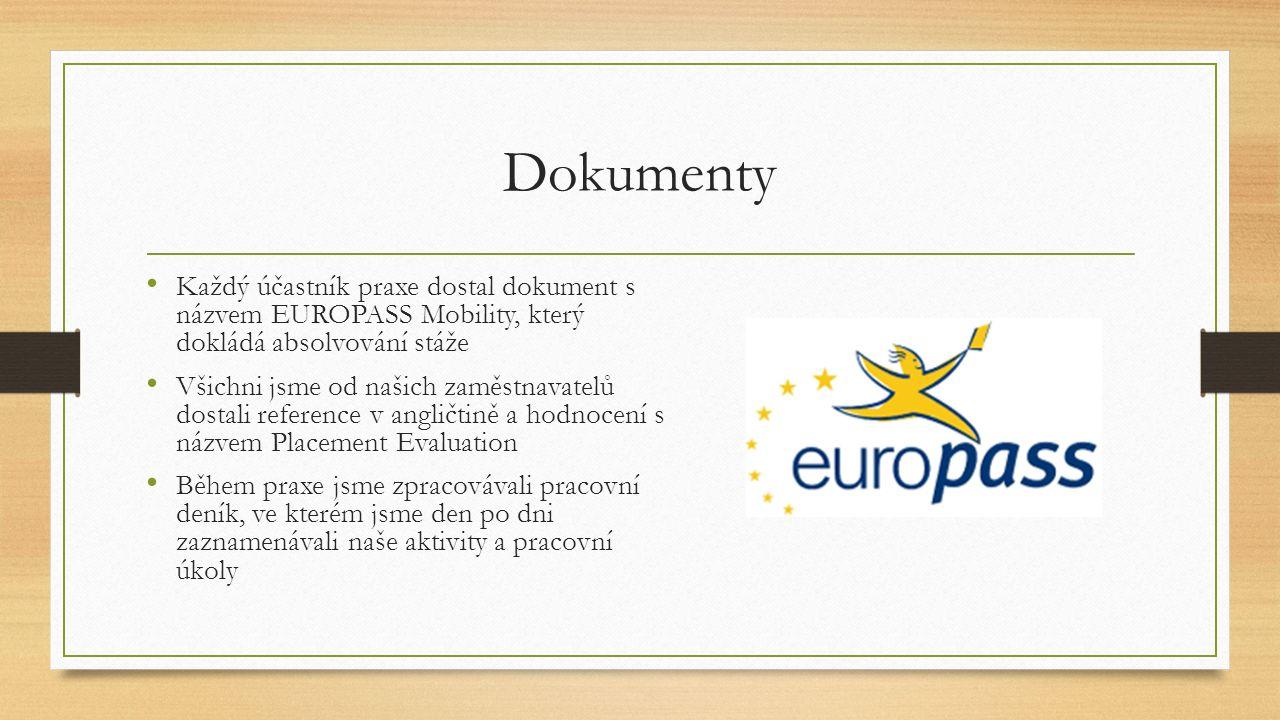 Dokumenty Každý účastník praxe dostal dokument s názvem EUROPASS Mobility, který dokládá absolvování stáže Všichni jsme od našich zaměstnavatelů dostali reference v angličtině a hodnocení s názvem Placement Evaluation Během praxe jsme zpracovávali pracovní deník, ve kterém jsme den po dni zaznamenávali naše aktivity a pracovní úkoly