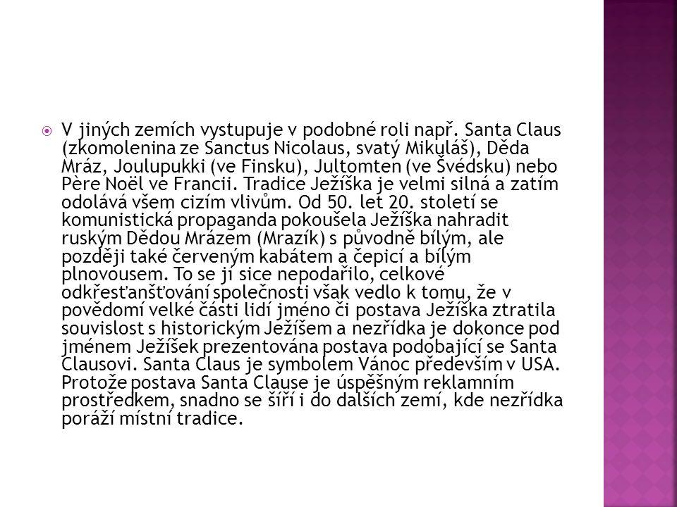  V jiných zemích vystupuje v podobné roli např. Santa Claus (zkomolenina ze Sanctus Nicolaus, svatý Mikuláš), Děda Mráz, Joulupukki (ve Finsku), Jult
