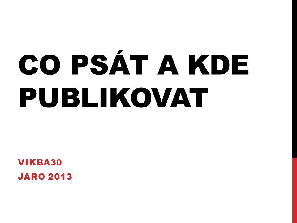 CO PSÁT A KDE PUBLIKOVAT VIKBA30 JARO 2013