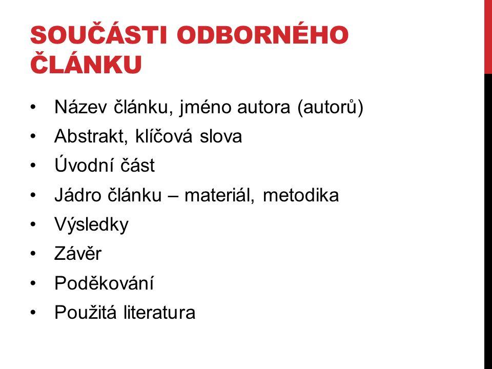 DALŠÍ MOŽNOSTI PUBLIKOVÁNÍ Slovensko – například časopis Informačné technológie a knižniceInformačné technológie a knižnice Blogy: http://www.inflow.cz/blog http://www.blog.cz/ http://www.bloger.cz/ http://blog.idnes.cz/ http://www.pise.cz/