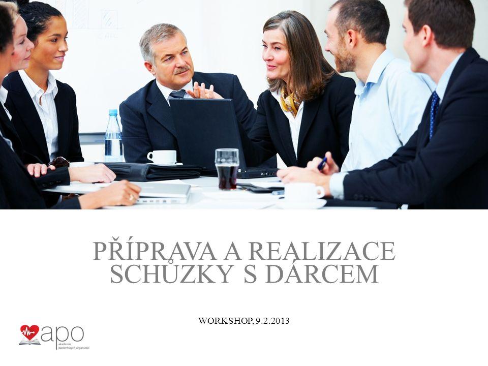WORKSHOP, 9.2.2013 PŘÍPRAVA A REALIZACE SCHŮZKY S DÁRCEM