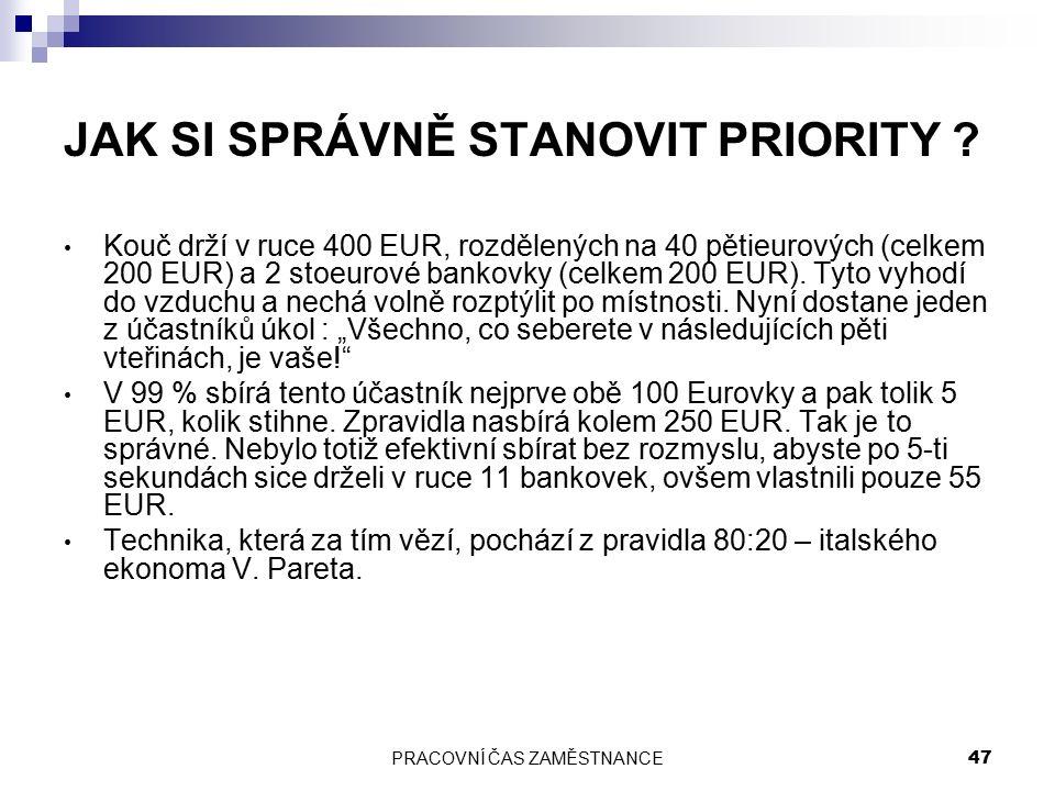 PRACOVNÍ ČAS ZAMĚSTNANCE 47 JAK SI SPRÁVNĚ STANOVIT PRIORITY ? Kouč drží v ruce 400 EUR, rozdělených na 40 pětieurových (celkem 200 EUR) a 2 stoeurové