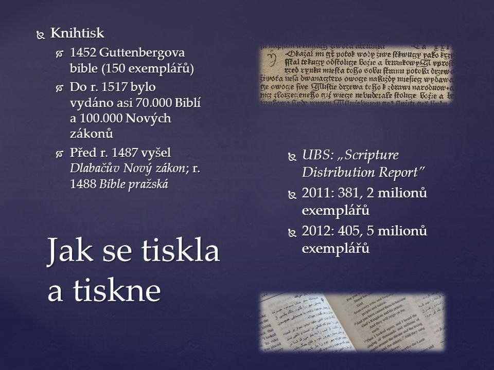 """Jak se tiskla a tiskne  UBS: """"Scripture Distribution Report  2011: 381, 2 milionů exemplářů  2012: 405, 5 milionů exemplářů  Knihtisk  1452 Guttenbergova bible (150 exemplářů)  Do r."""