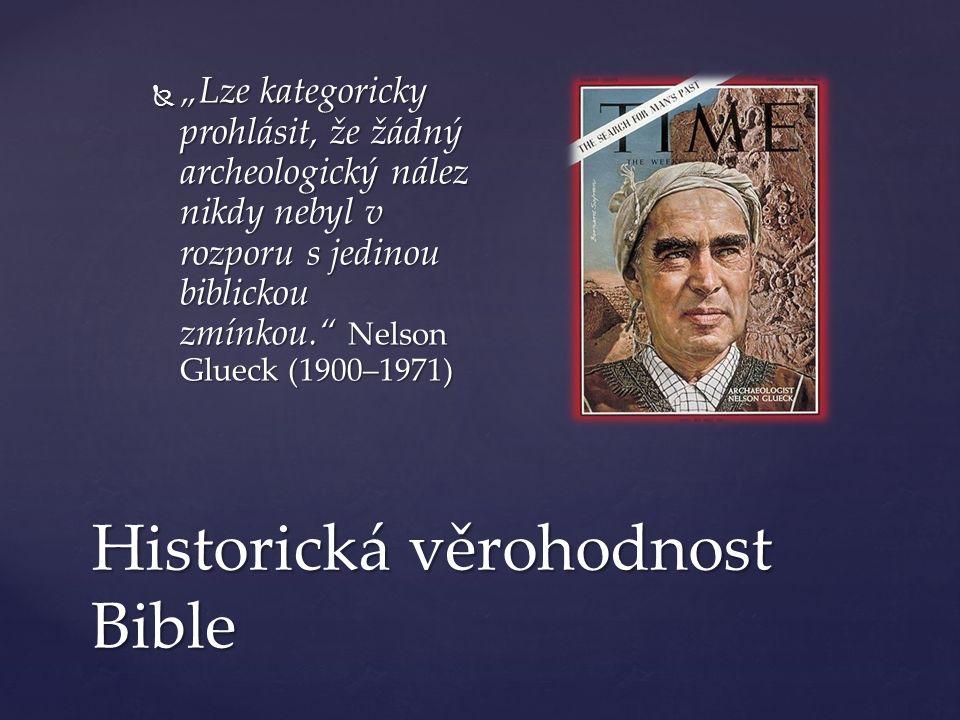 """Historická věrohodnost Bible  """"Lze kategoricky prohlásit, že žádný archeologický nález nikdy nebyl v rozporu s jedinou biblickou zmínkou. Nelson Glueck (1900–1971)"""