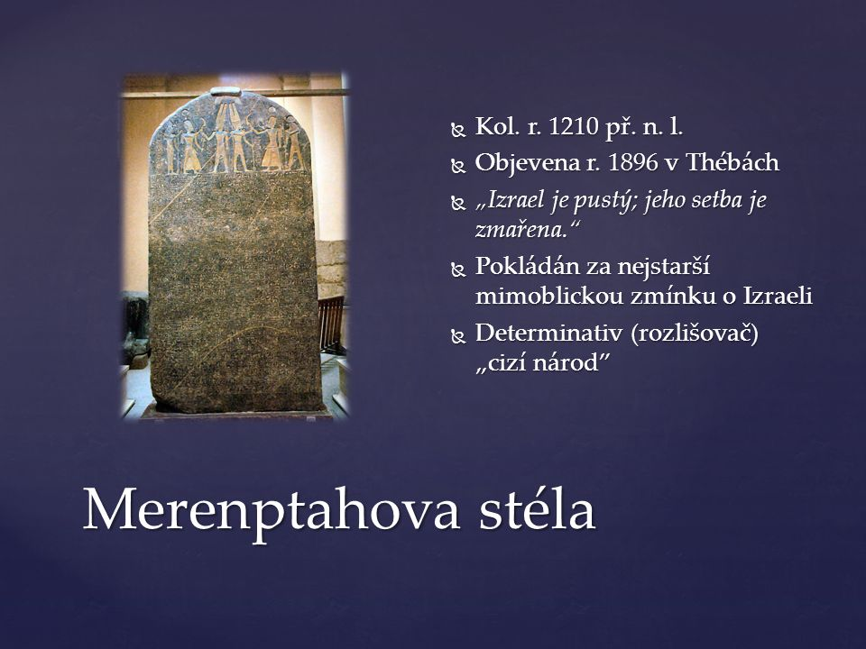 Merenptahova stéla  Kol. r. 1210 př. n. l.  Objevena r.