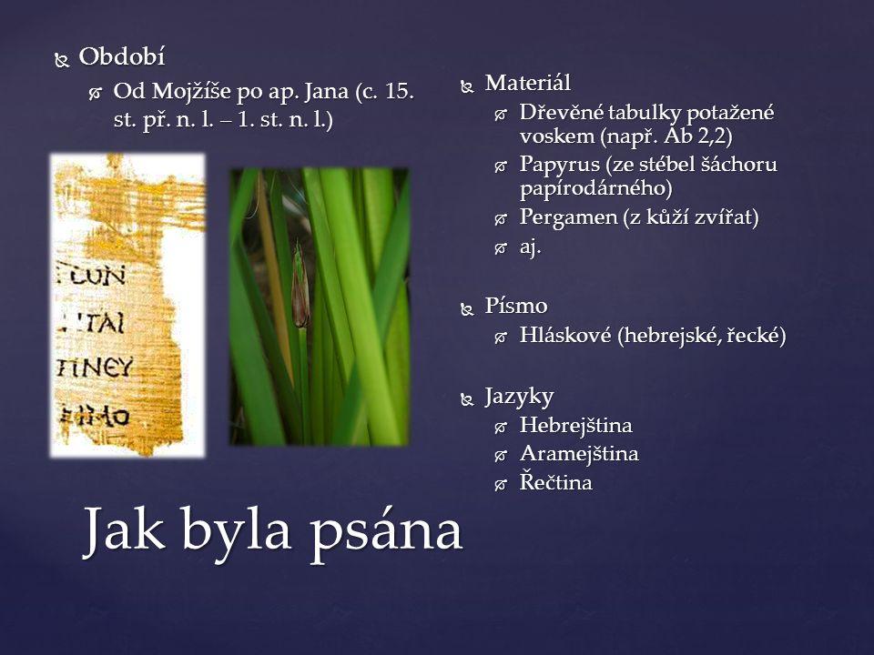Jak byla psána  Období  Od Mojžíše po ap. Jana (c. 15. st. př. n. l. – 1. st. n. l.)  Materiál  Dřevěné tabulky potažené voskem (např. Ab 2,2)  P