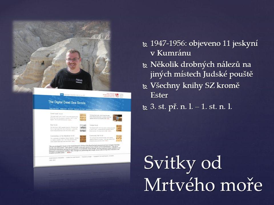 Svitky od Mrtvého moře  1947-1956: objeveno 11 jeskyní v Kumránu  Několik drobných nálezů na jiných místech Judské pouště  Všechny knihy SZ kromě Ester  3.
