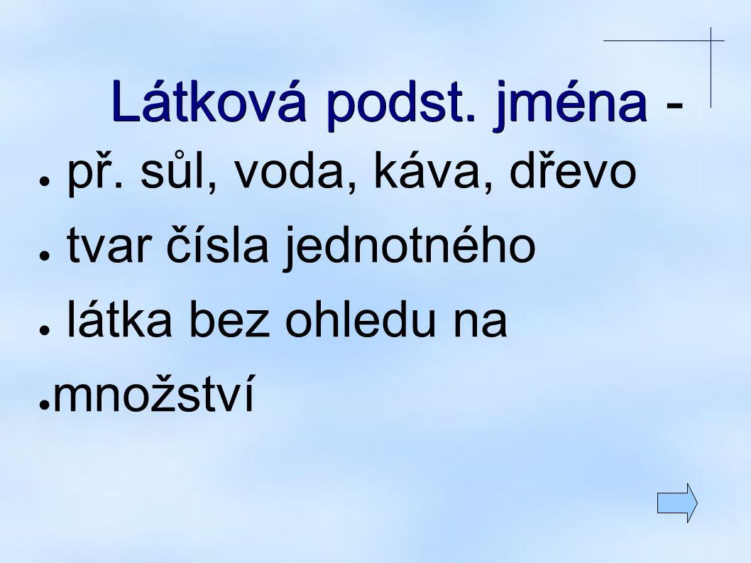 Látková podst. jména Látková podst. jména - ● př.