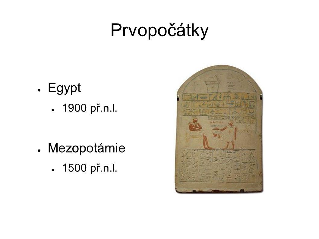 Prvopočátky ● Egypt ● 1900 př.n.l. ● Mezopotámie ● 1500 př.n.l.