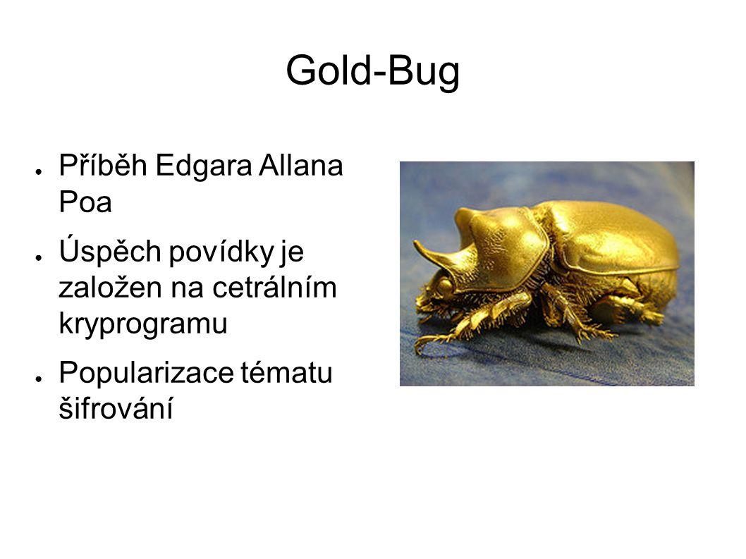 Gold-Bug ● Příběh Edgara Allana Poa ● Úspěch povídky je založen na cetrálním kryprogramu ● Popularizace tématu šifrování