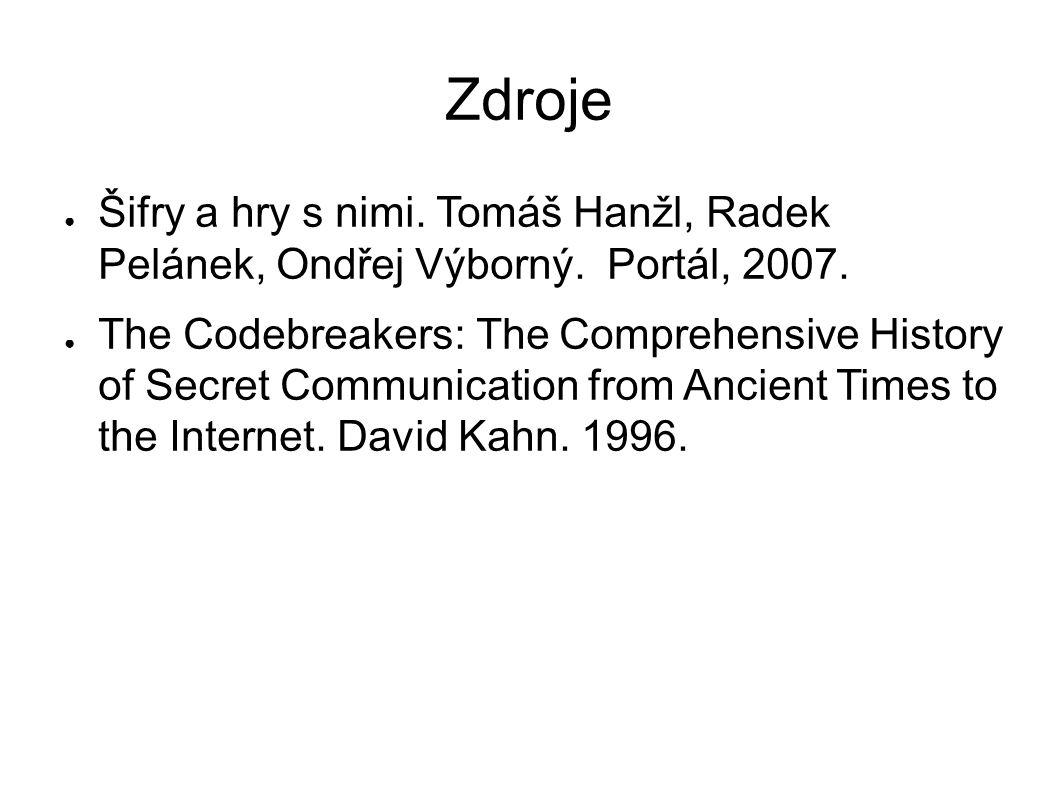Zdroje ● Šifry a hry s nimi.Tomáš Hanžl, Radek Pelánek, Ondřej Výborný.