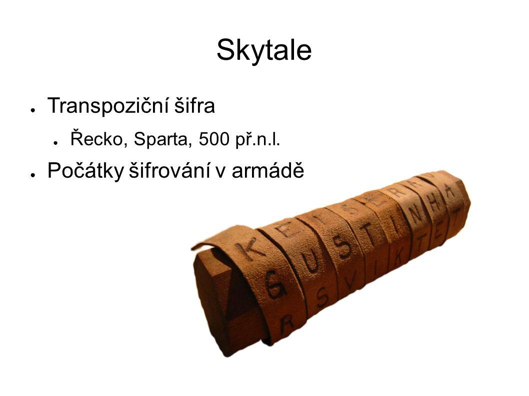 Skytale ● Transpoziční šifra ● Řecko, Sparta, 500 př.n.l. ● Počátky šifrování v armádě