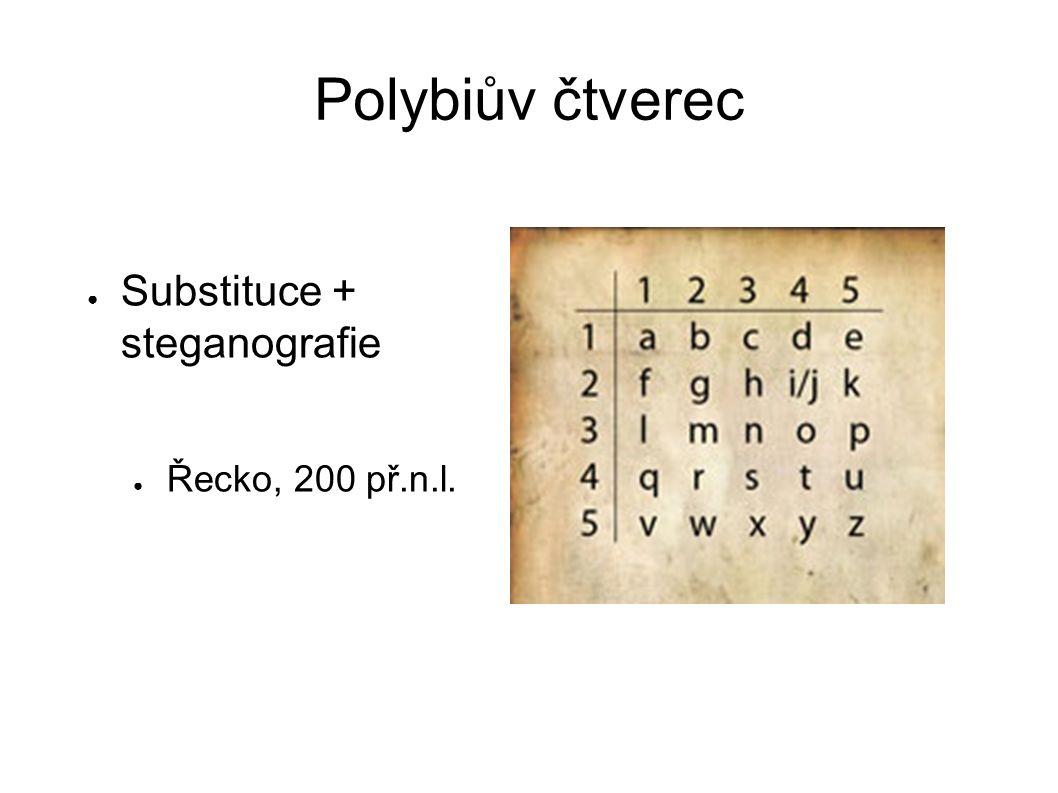 Polybiův čtverec ● Substituce + steganografie ● Řecko, 200 př.n.l.