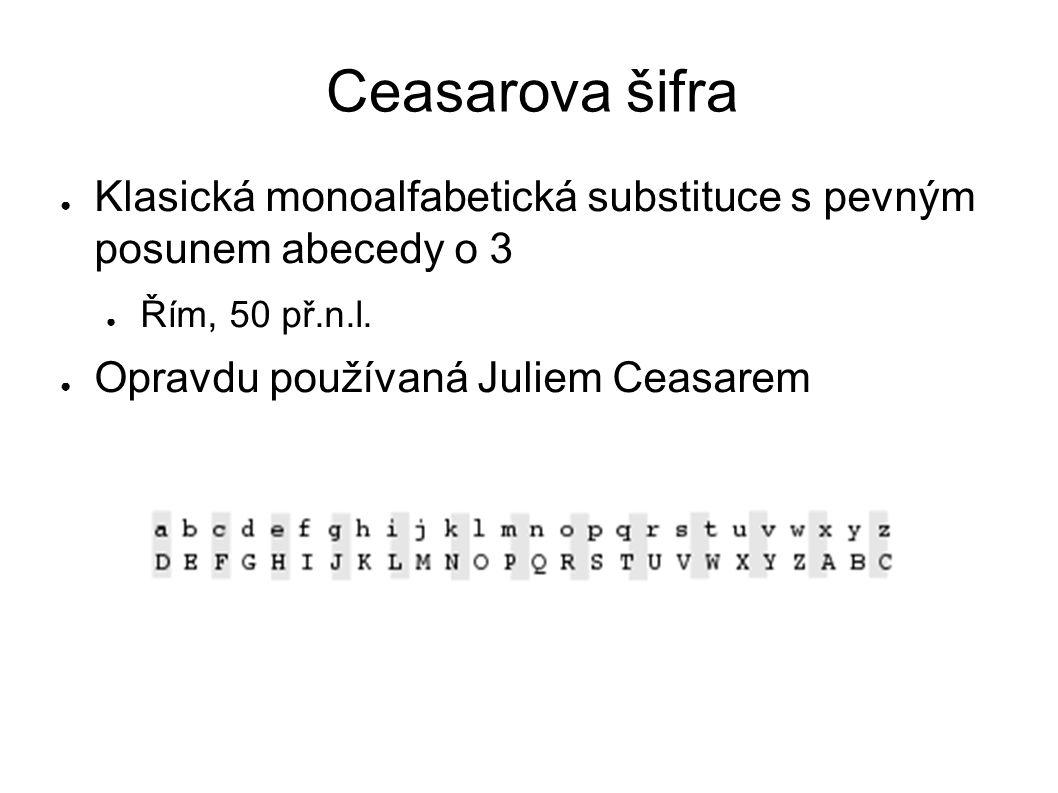 Ceasarova šifra ● Klasická monoalfabetická substituce s pevným posunem abecedy o 3 ● Řím, 50 př.n.l.