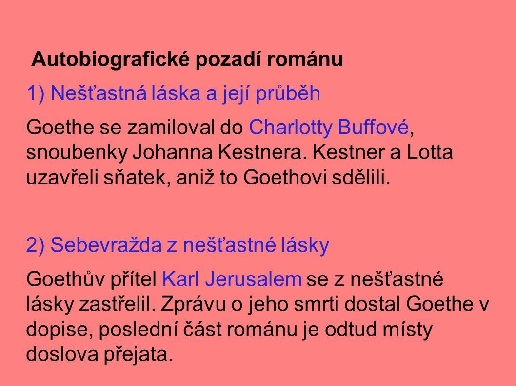 Autobiografické pozadí románu 1) Nešťastná láska a její průběh Goethe se zamiloval do Charlotty Buffové, snoubenky Johanna Kestnera.