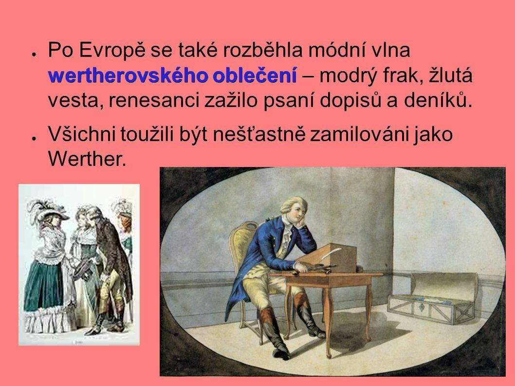 wertherovského oblečení ● Po Evropě se také rozběhla módní vlna wertherovského oblečení – modrý frak, žlutá vesta, renesanci zažilo psaní dopisů a deníků.