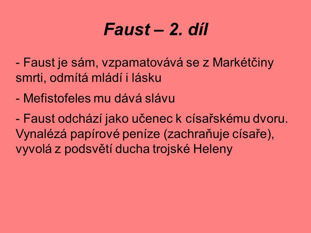 Faust – 2. díl - Faust je sám, vzpamatovává se z Markétčiny smrti, odmítá mládí i lásku - Mefistofeles mu dává slávu - Faust odchází jako učenec k cís