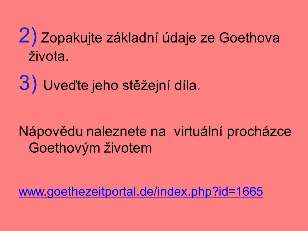2) Zopakujte základní údaje ze Goethova života. 3) Uveďte jeho stěžejní díla.