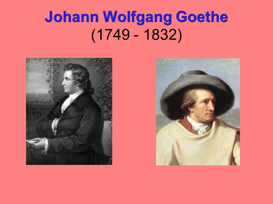 Johann Wolfgang Goethe Johann Wolfgang Goethe (1749 - 1832)
