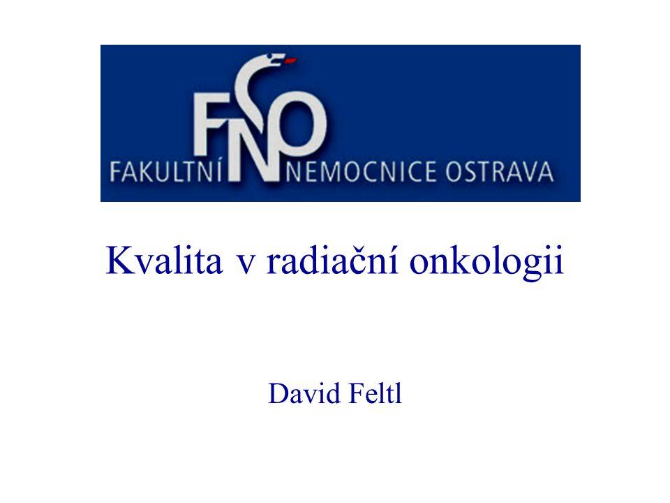 Kvalita v radiační onkologii David Feltl
