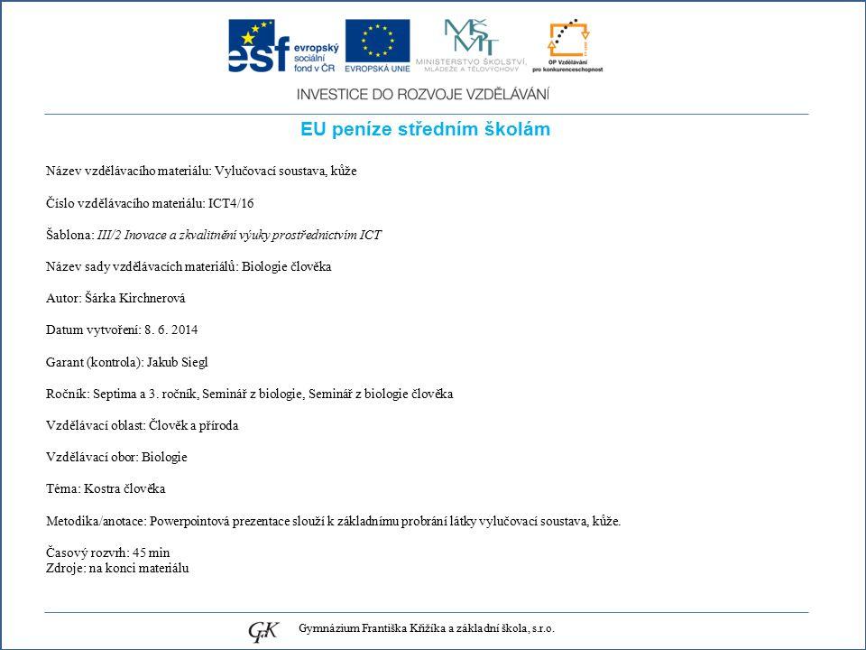 EU peníze středním školám Název vzdělávacího materiálu: Vylučovací soustava, kůže Číslo vzdělávacího materiálu: ICT4/16 Šablona: III/2 Inovace a zkvalitnění výuky prostřednictvím ICT Název sady vzdělávacích materiálů: Biologie člověka Autor: Šárka Kirchnerová Datum vytvoření: 8.