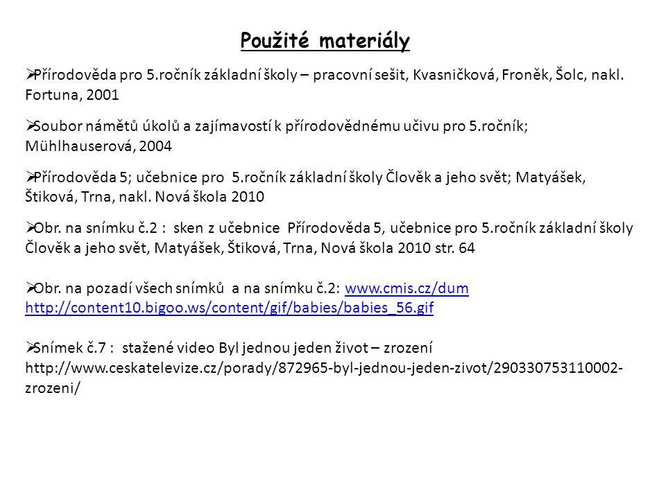 Použité materiály  Přírodověda pro 5.ročník základní školy – pracovní sešit, Kvasničková, Froněk, Šolc, nakl.