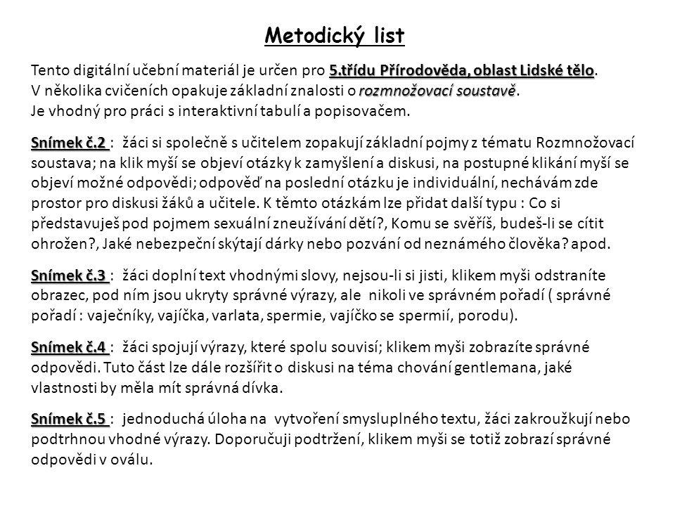 Metodický list 5.třídu Přírodověda, oblast Lidské tělo rozmnožovací soustavě Tento digitální učební materiál je určen pro 5.třídu Přírodověda, oblast Lidské tělo.