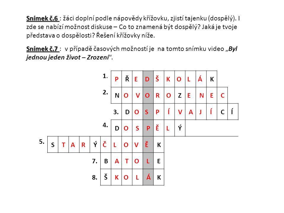 Snímek č.6 Snímek č.6 : žáci doplní podle nápovědy křížovku, zjistí tajenku (dospělý).
