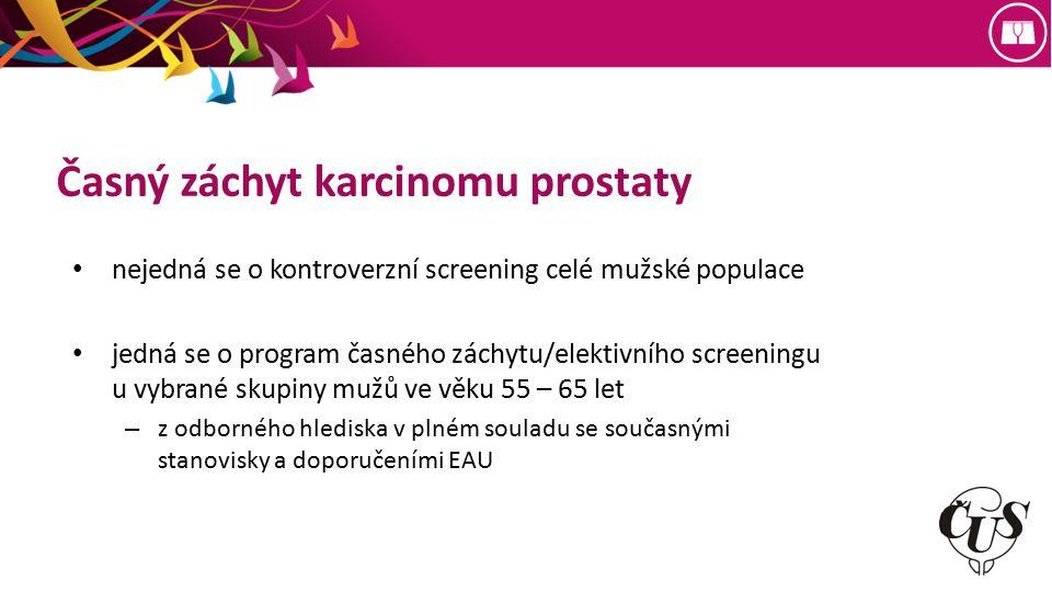 Časný záchyt karcinomu prostaty nejedná se o kontroverzní screening celé mužské populace jedná se o program časného záchytu/elektivního screeningu u vybrané skupiny mužů ve věku 55 – 65 let – z odborného hlediska v plném souladu se současnými stanovisky a doporučeními EAU