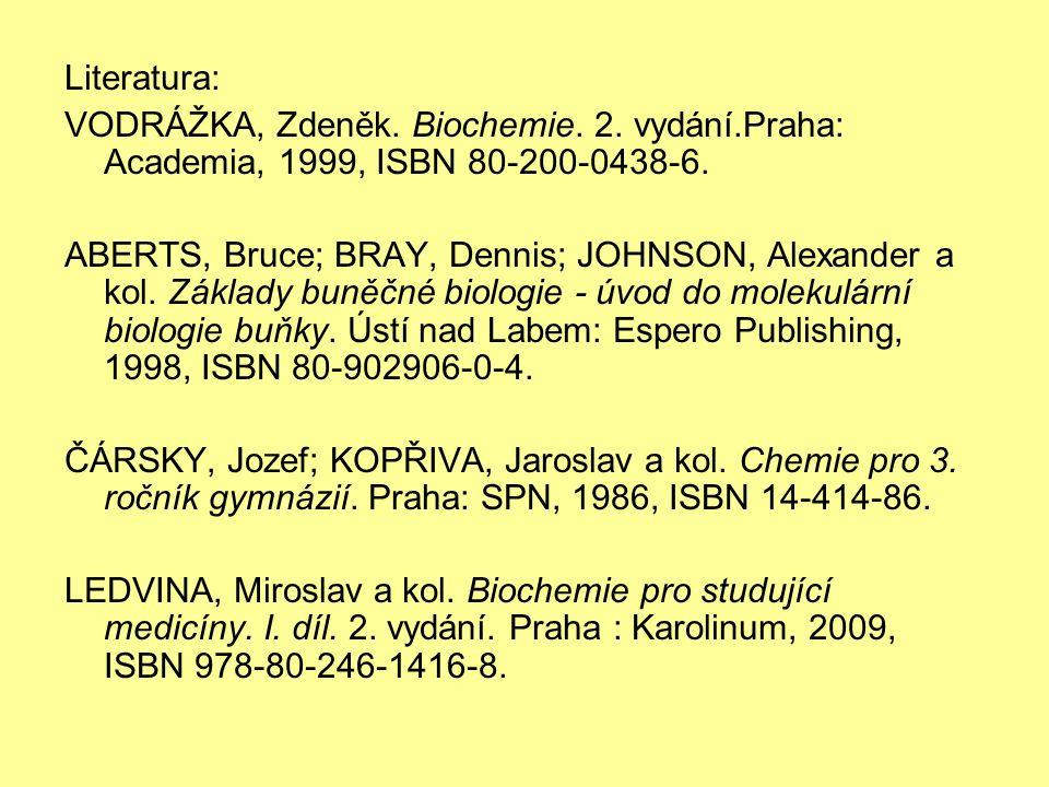 Literatura: VODRÁŽKA, Zdeněk. Biochemie. 2. vydání.Praha: Academia, 1999, ISBN 80-200-0438-6. ABERTS, Bruce; BRAY, Dennis; JOHNSON, Alexander a kol. Z