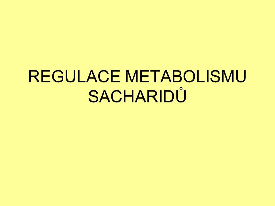 REGULACE METABOLISMU SACHARIDŮ