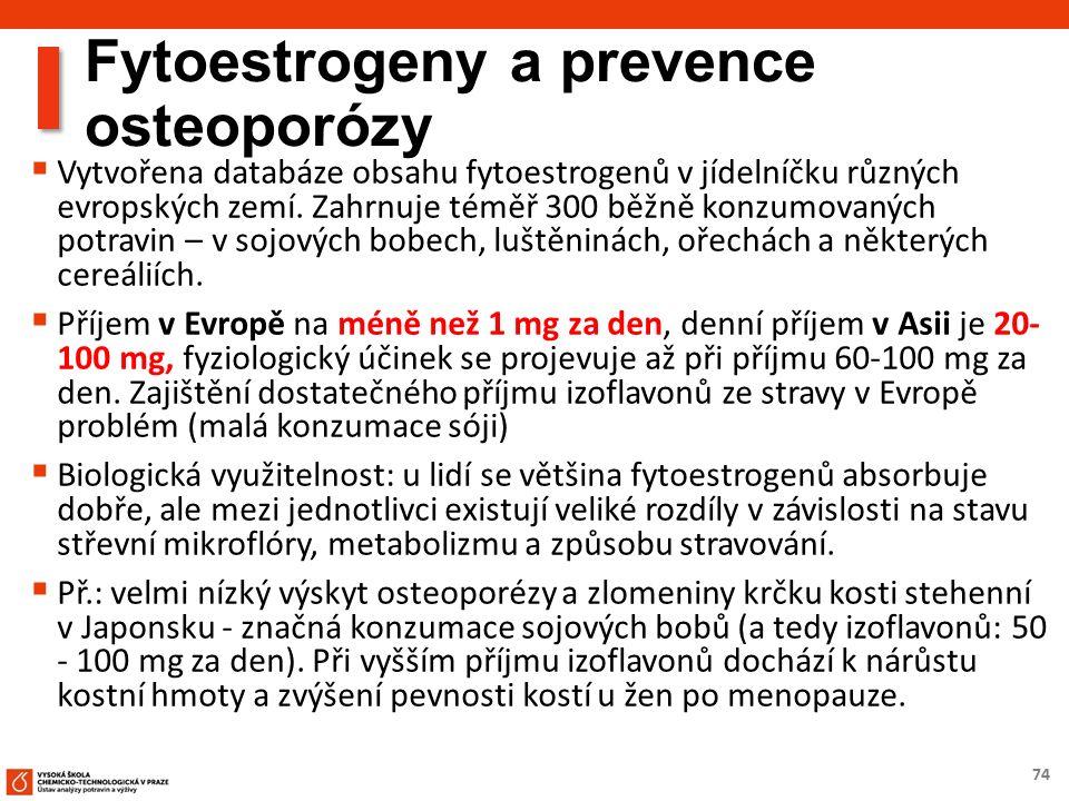 74 Fytoestrogeny a prevence osteoporózy  Vytvořena databáze obsahu fytoestrogenů v jídelníčku různých evropských zemí. Zahrnuje téměř 300 běžně konzu