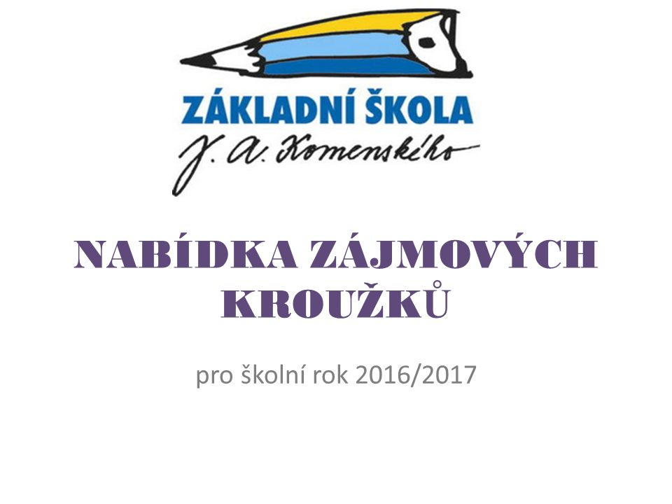 NABÍDKA ZÁJMOVÝCH KROUŽK Ů pro školní rok 2016/2017
