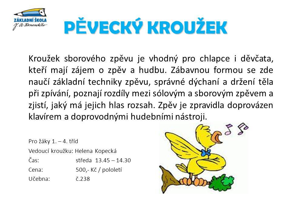 P Ě VECKÝ KROUŽEK Kroužek sborového zpěvu je vhodný pro chlapce i děvčata, kteří mají zájem o zpěv a hudbu.