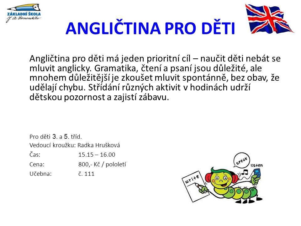 ANGLIČTINA PRO DĚTI Angličtina pro děti má jeden prioritní cíl – naučit děti nebát se mluvit anglicky.