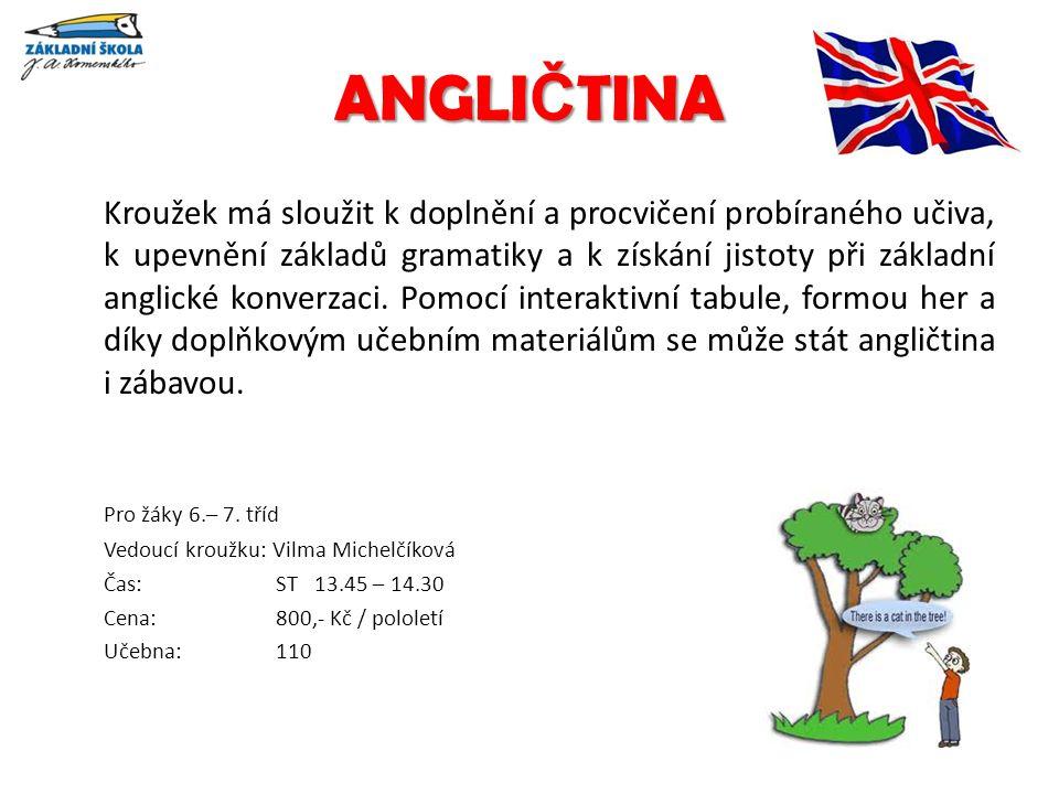 ANGLI Č TINA Kroužek má sloužit k doplnění a procvičení probíraného učiva, k upevnění základů gramatiky a k získání jistoty při základní anglické konverzaci.
