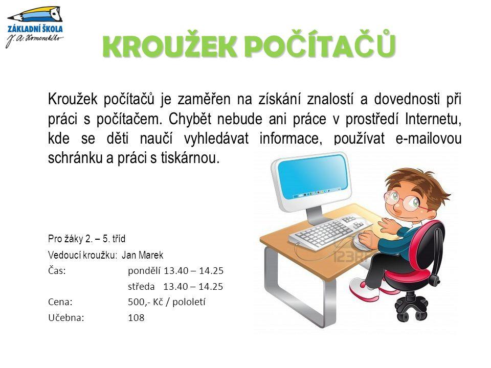 KROUŽEK PO Č ÍTA ČŮ KROUŽEK PO Č ÍTA ČŮ Kroužek počítačů je zaměřen na získání znalostí a dovednosti při práci s počítačem.