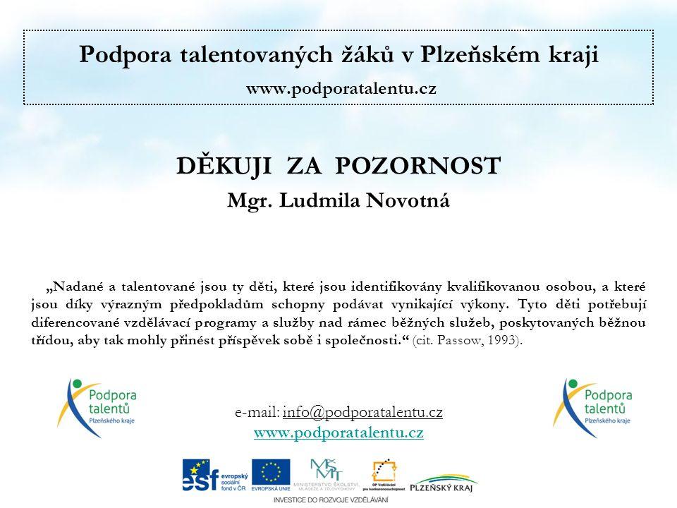 Podpora talentovaných žáků v Plzeňském kraji www.podporatalentu.cz DĚKUJI ZA POZORNOST Mgr.