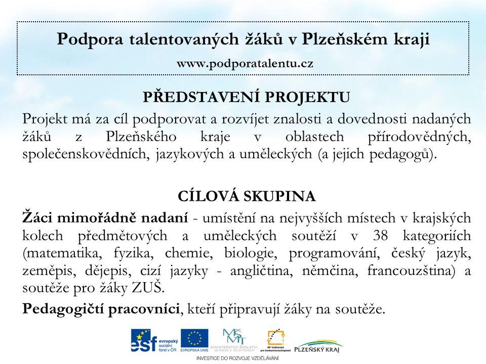 Podpora talentovaných žáků v Plzeňském kraji www.podporatalentu.cz PŘEDSTAVENÍ PROJEKTU Projekt má za cíl podporovat a rozvíjet znalosti a dovednosti nadaných žáků z Plzeňského kraje v oblastech přírodovědných, společenskovědních, jazykových a uměleckých (a jejich pedagogů).
