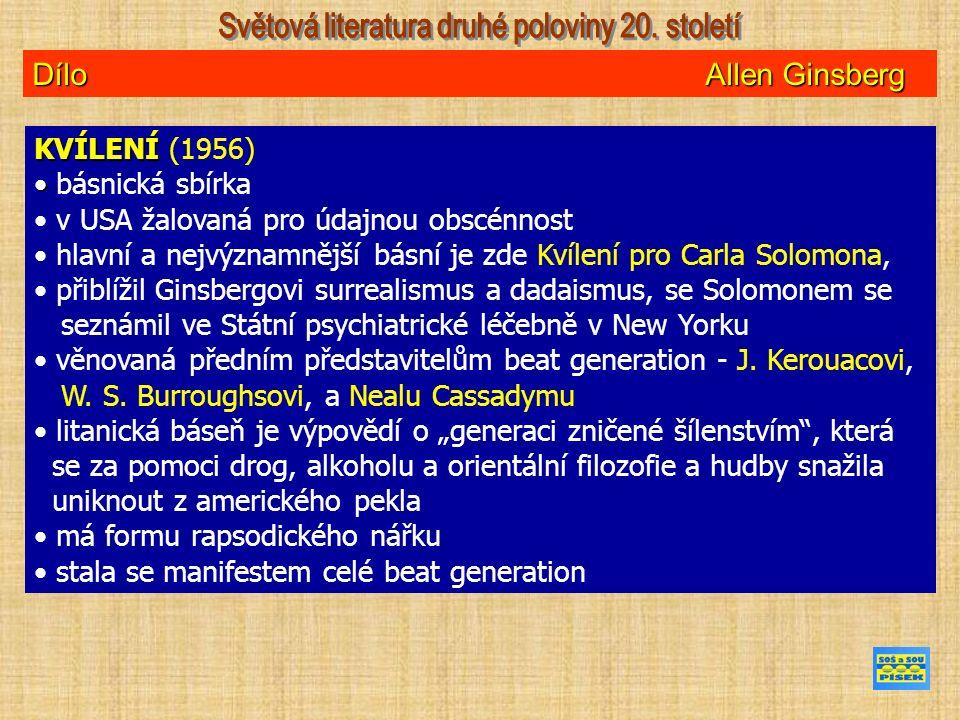 Dílo Allen Ginsberg KVÍLENÍ KVÍLENÍ (1956) básnická sbírka v USA žalovaná pro údajnou obscénnost hlavní a nejvýznamnější básní je zde Kvílení pro Carla Solomona, přiblížil Ginsbergovi surrealismus a dadaismus, se Solomonem se seznámil ve Státní psychiatrické léčebně v New Yorku věnovaná předním představitelům beat generation - J.