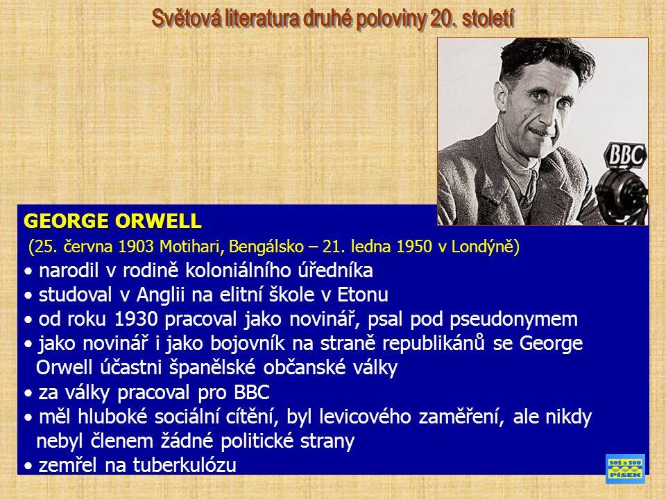GEORGE ORWELL (25. června 1903 Motihari, Bengálsko – 21.