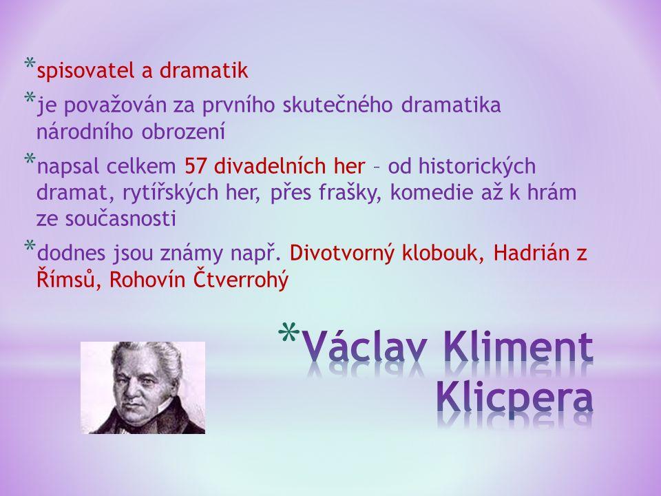 * spisovatel a dramatik * je považován za prvního skutečného dramatika národního obrození * napsal celkem 57 divadelních her – od historických dramat,