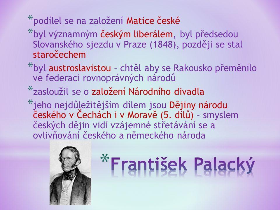 * podílel se na založení Matice české * byl významným českým liberálem, byl předsedou Slovanského sjezdu v Praze (1848), později se stal staročechem *