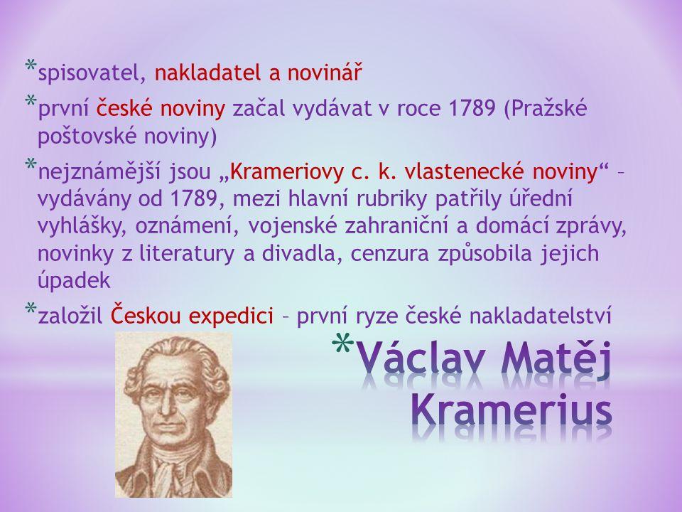 """* spisovatel, nakladatel a novinář * první české noviny začal vydávat v roce 1789 (Pražské poštovské noviny) * nejznámější jsou """"Krameriovy c. k. vlas"""