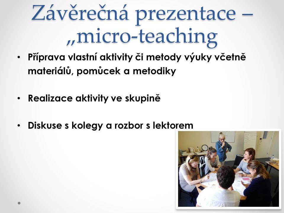 """Závěrečná prezentace – """"micro-teaching Příprava vlastní aktivity či metody výuky včetně materiálů, pomůcek a metodiky Realizace aktivity ve skupině Di"""