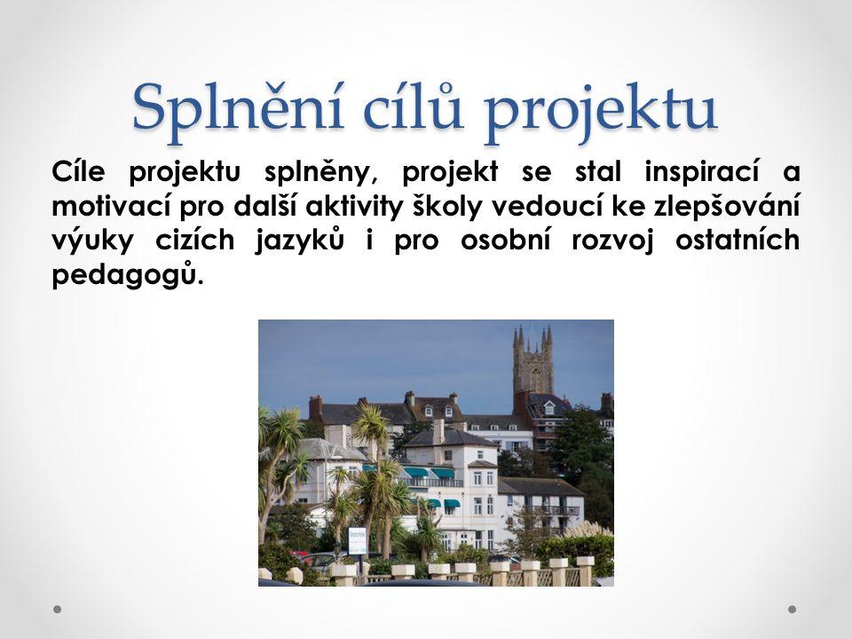 Splnění cílů projektu Cíle projektu splněny, projekt se stal inspirací a motivací pro další aktivity školy vedoucí ke zlepšování výuky cizích jazyků i pro osobní rozvoj ostatních pedagogů.