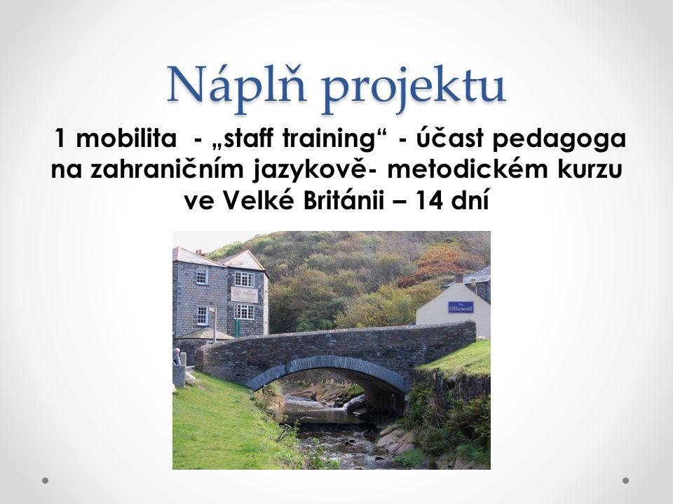 """Náplň projektu 1 mobilita - """"staff training"""" - účast pedagoga na zahraničním jazykově- metodickém kurzu ve Velké Británii – 14 dní"""