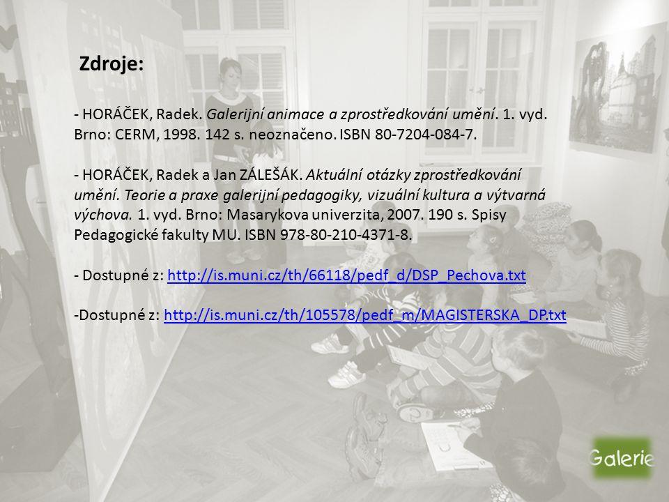 Zdroje: - HORÁČEK, Radek. Galerijní animace a zprostředkování umění.